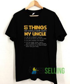 5 Things You Should Know About My Uncle T shirt Unisex Adult Size S-3XL