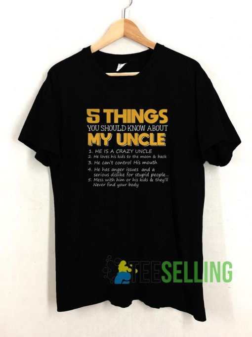 5 Things You Should Know About My Uncle T shirt Unisex Adult Size S 3XL