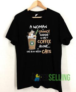 A woman cannot survive on coffee T shirt Unisex Adult Size S-3XL