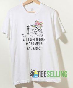 All I Need Is Love And A Camera T shirt Unisex Adult Size S-3XL