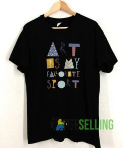 Art is my favorite sport T shirt Unisex Adult Size S-3XL