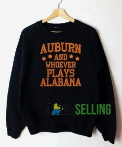 Auburn And Whoever Plays Alabama Sweatshirt Unisex