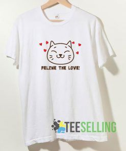 Feline The Love T shirt Adult Unisex Size S-3XL