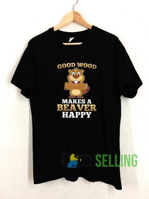 Good Wood Makes A Beaver Happy Unisex Adult Size S 3XL