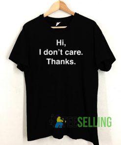Hi I don't care thanks T shirt Unisex Adult Size S-3XL