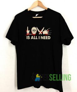 Horror things love is all I need T shirt Unisex Adult Size S-3XL