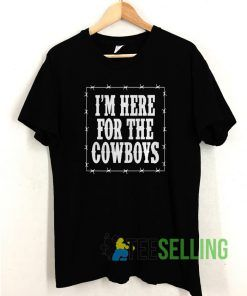 I'm Here For The Cowboys T shirt Adult Unisex Size S-3XL