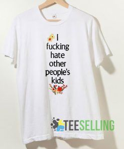 I Fucking Hate Other People's Kids T shirt Unisex Adult Size S-3XL