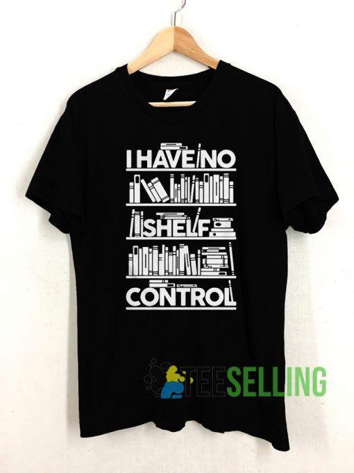 I have no shelf control T shirt Unisex Adult Size S 3XL