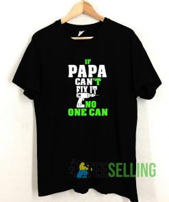 If Papa Can't Fix It No One Can T shirt Adult Unisex Size S-3XL