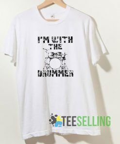 I'm With The Drummer Unisex Adult Size S-3XL