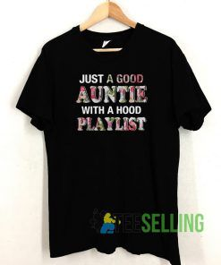 Just a good Auntie with a hood playlist T shirt Unisex Adult Size S-3XL