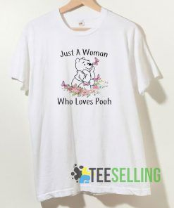 Just a woman who loves Pooh T shirt Unisex Adult Size S-3XL