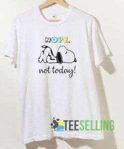 Snoopy nope not today T shirt Unisex Adult Size S-3XL
