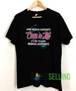 Some medical assistants T shirt Unisex Adult Size S-3XL