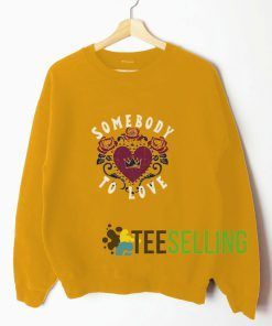 Somebody To Love Sweatshirt Unisex