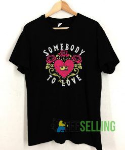 Somebody To Love T shirt Adult Unisex Size S-3XL