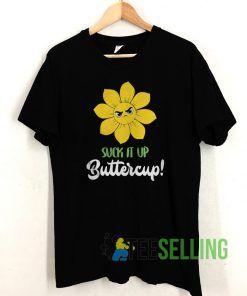 Suck It Up Buttercup T shirt Unisex Adult Size S-3XL