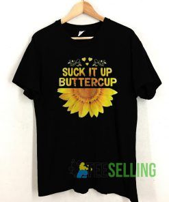 Suck It Up Buttercup Sunflower T shirt Adult Unisex Size S-3XL