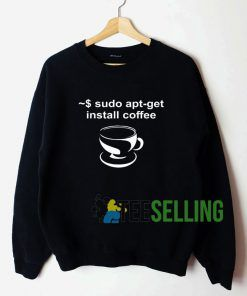 Sudo Apt Get Install Coffee Sweatshirt Unisex