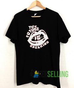 The Future Is Speaking Unisex Adult Size S-3XL