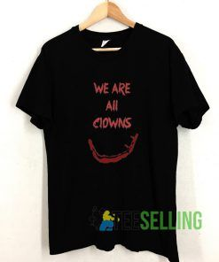 We Are All Clowns T shirt Adult Unisex Size S-3XL