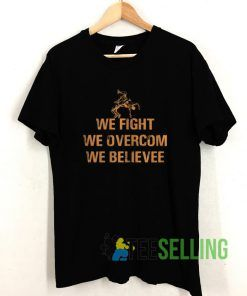 We Fight We Overcome We Believe T shirt Unisex Adult Size S-3XL
