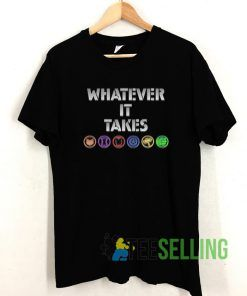 What Ever It Takes Shirt End Games T shirt Unisex Adult Size S-3XL