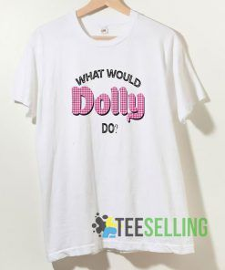 What Would Dolly Do T shirt Unisex Adult Size S-3XL