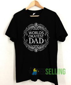 Worlds Okayest Dad T shirt Unisex Adult Size S-3XL