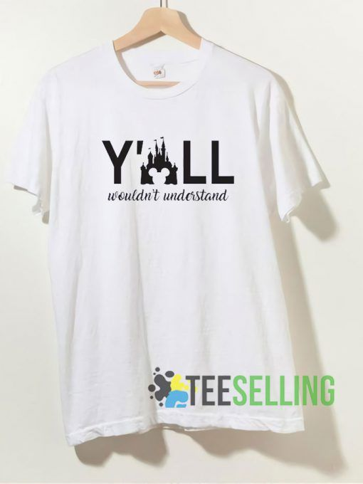 Y'all Wouldn't Understand T shirt Adult Unisex Size S 3XL