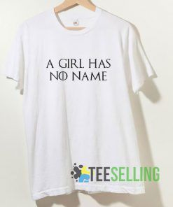 A Girls Has No Name T shirt Adult Unisex Size S-3XL