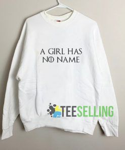 A Girls Has No Name Sweatshirt Unisex