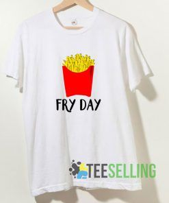 Fry Day French Fries T shirt Adult Unisex Size S-3XL