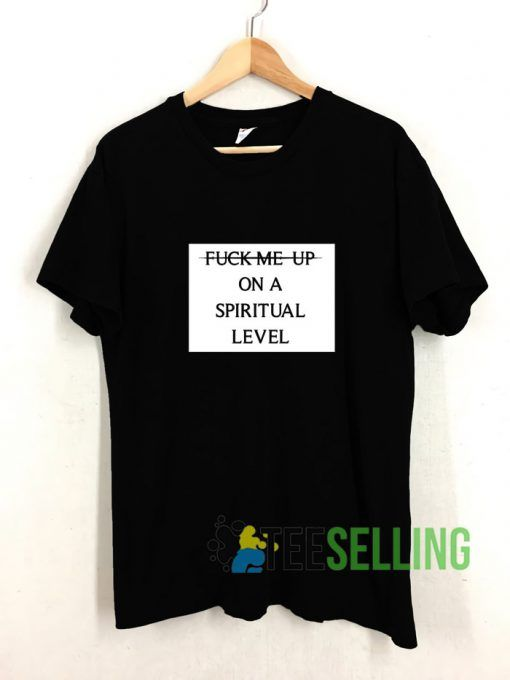Fuck Me Up On A Spiritual Level T shirt Adult Unisex Size S-3XL