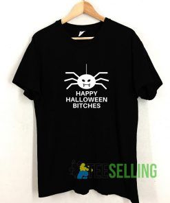 Happy Halloween Bitches T shirt Adult Unisex Size S-3XL
