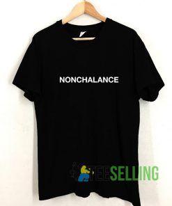 Nonchalance T shirt Adult Unisex Size S-3XL