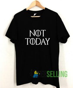 Not Today T shirt Adult Unisex Size S-3XL