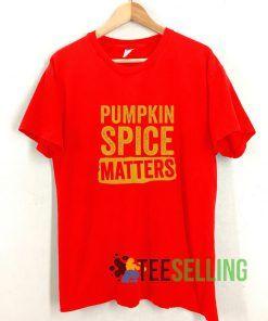 Pumpkin Spice Matters T shirt Adult Unisex Size S-3XL