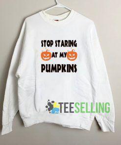 Stop Starting At My Pumpkins Sweatshirt Unisex