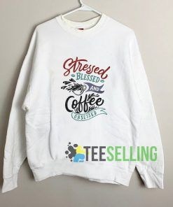 Stressed Blessed And Coffee Sweatshirt Unisex