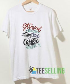 Stressed Blessed And Coffee T shirt Adult Unisex Size S-3XL