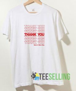 Thank You Have A Nice Day T shirt Adult Unisex Size S-3XL