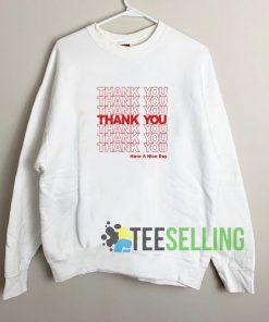 Thank You Have A Nice Day Sweatshirt Unisex