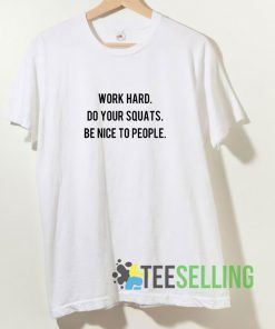Work Hard Do Your Squats T shirt Adult Unisex Size S-3XL