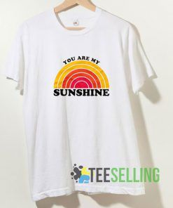 You Are My Sunshine T shirt Adult Unisex Size S-3XL