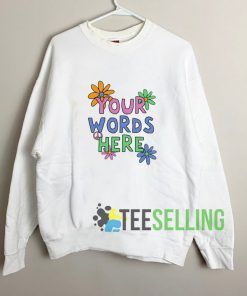 Your Words Here Sweatshirt Unisex