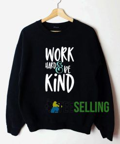 work Hard And Be Kind Sweatshirt Unisex
