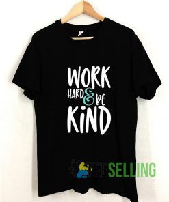 work Hard And Be Kind T shirt Adult Unisex Size S-3XL