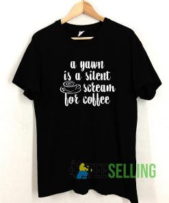 A Yawn Is A Silent T shirt Adult Unisex Size S-3XL